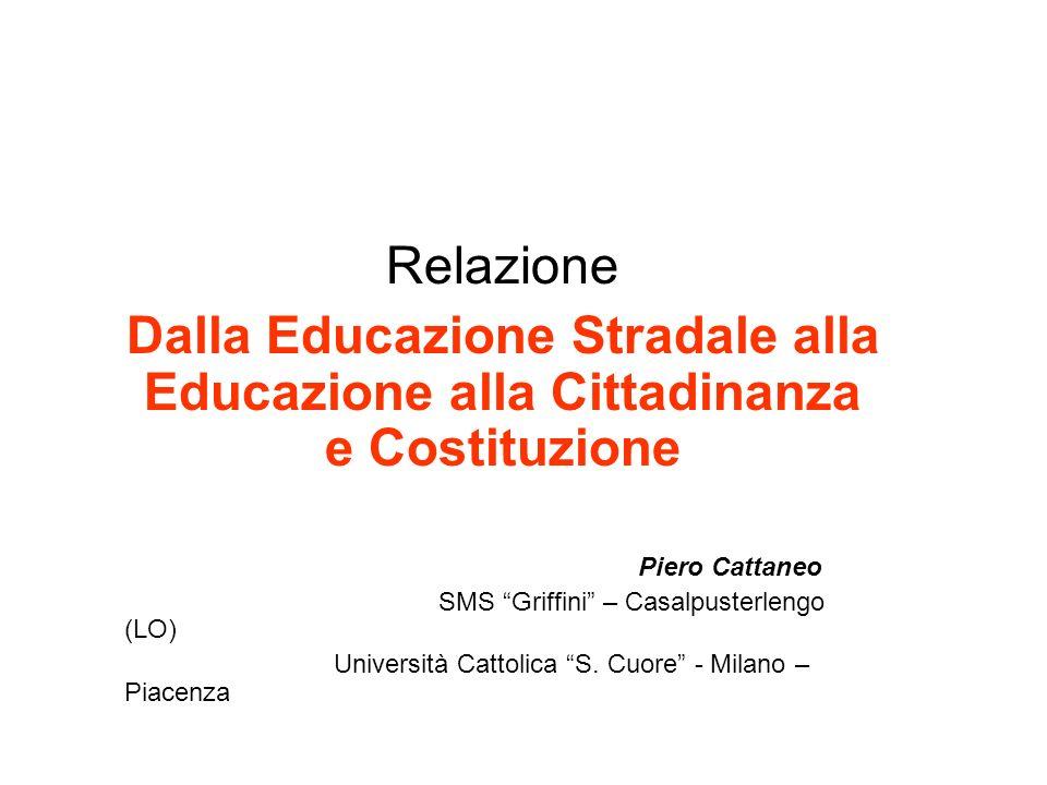 Relazione Dalla Educazione Stradale alla Educazione alla Cittadinanza e Costituzione Piero Cattaneo SMS Griffini – Casalpusterlengo (LO) Università Ca