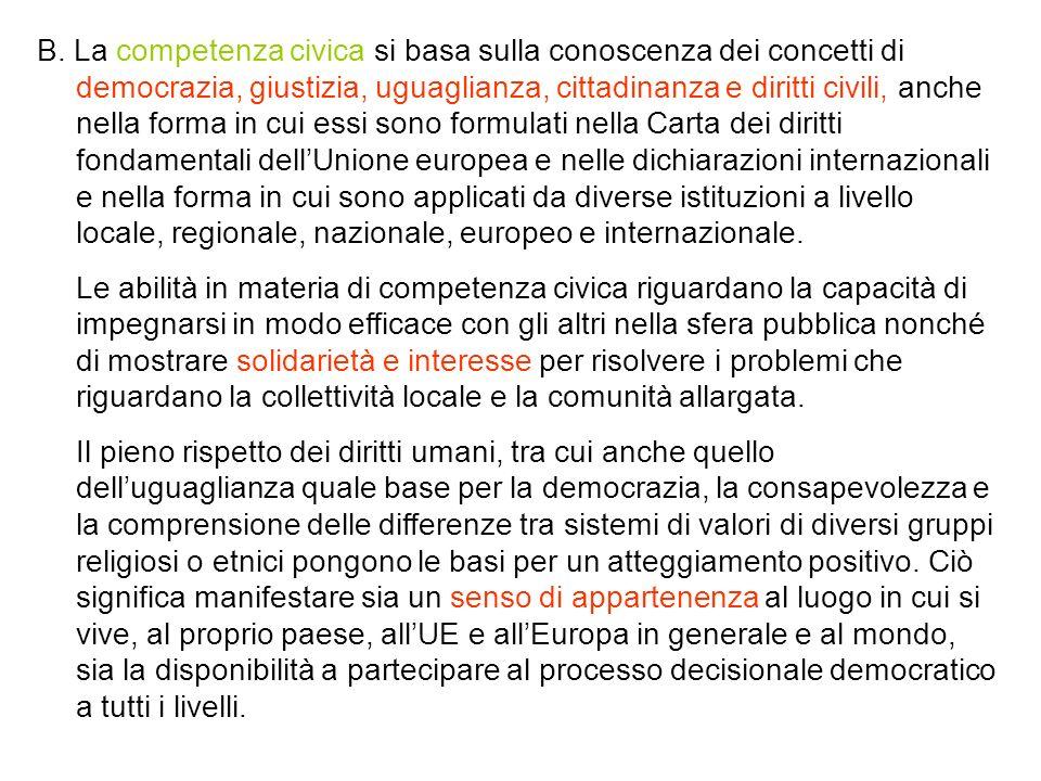 B. La competenza civica si basa sulla conoscenza dei concetti di democrazia, giustizia, uguaglianza, cittadinanza e diritti civili, anche nella forma