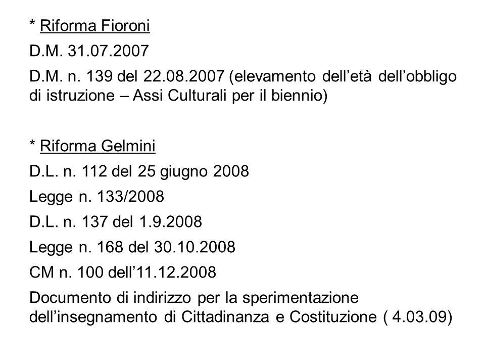 * Riforma Fioroni D.M. 31.07.2007 D.M. n. 139 del 22.08.2007 (elevamento delletà dellobbligo di istruzione – Assi Culturali per il biennio) * Riforma