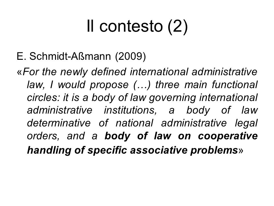 Il contesto (2) E. Schmidt-Aßmann (2009) «For the newly defined international administrative law, I would propose (…) three main functional circles: i