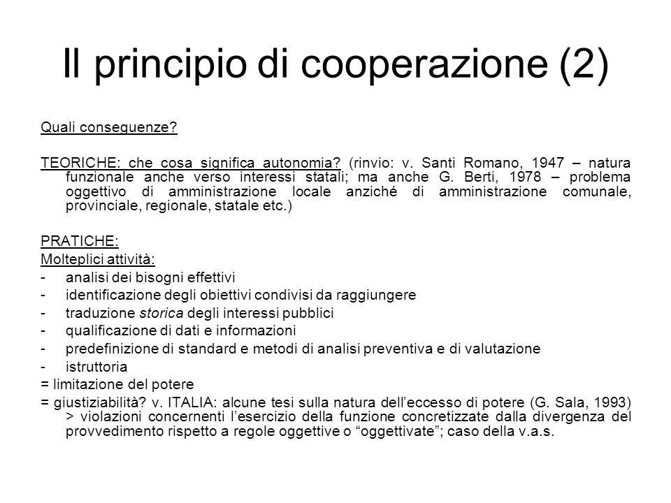 Il principio di cooperazione (3) GECT: -attività di amministrazione della cooperazione programmata ma anche strumento per singole operazioni; prevalentemente: organo di garanzia sulla convergenza dellazione amministrativa -ruolo del legislatore regionale (per materia) -titolarità della legittimazione nei procedimenti diversi (anche processuale.
