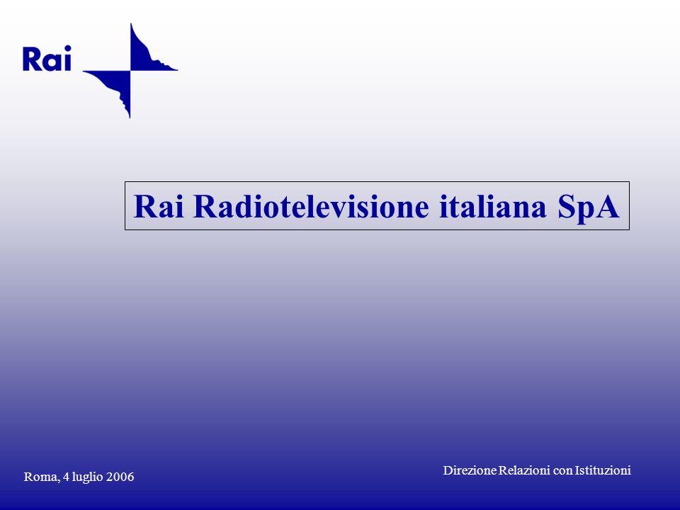 Roma, 4 luglio 2006 Rai Radiotelevisione italiana SpA Direzione Relazioni con Istituzioni