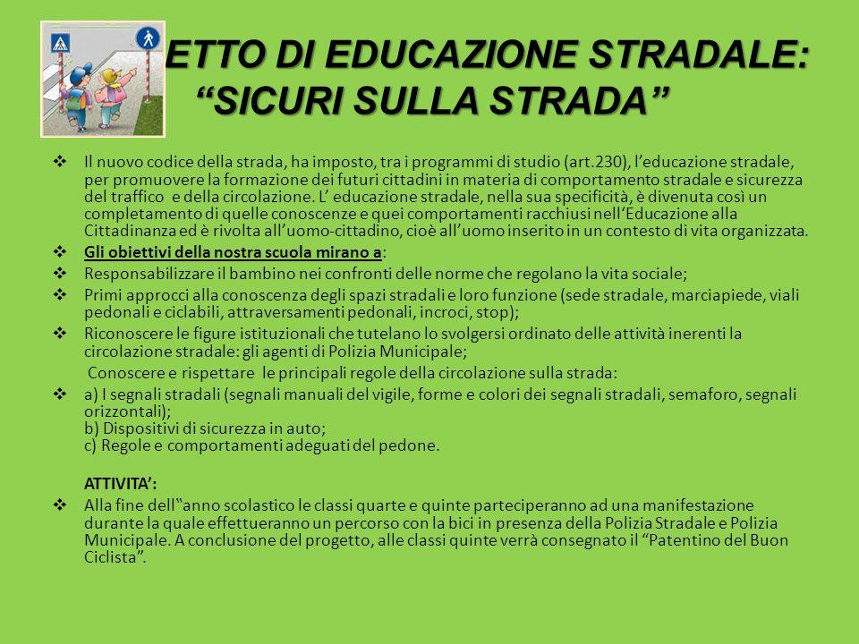 PROGETTO DI EDUCAZIONE STRADALE: SICURI SULLA STRADA Il nuovo codice della strada, ha imposto, tra i programmi di studio (art.230), leducazione strada