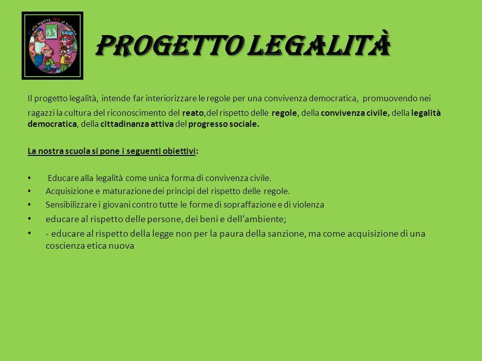 PROGETTO LEGALITà Il progetto legalità, intende far interiorizzare le regole per una convivenza democratica, promuovendo nei ragazzi la cultura del ri