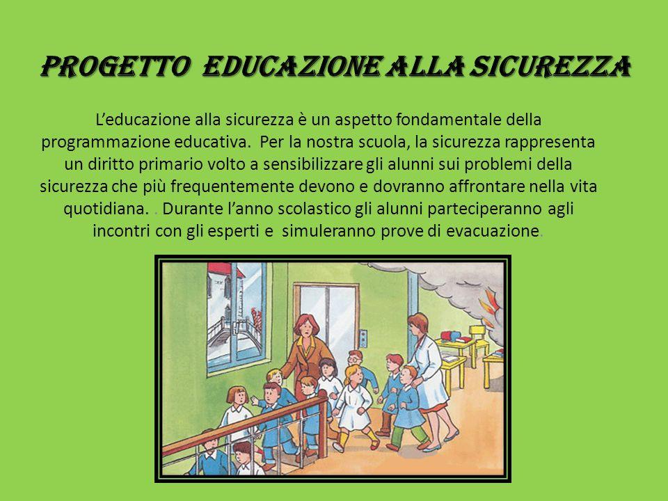 Progetto EDUCAZIONE ALLA sicurezza Leducazione alla sicurezza è un aspetto fondamentale della programmazione educativa. Per la nostra scuola, la sicur