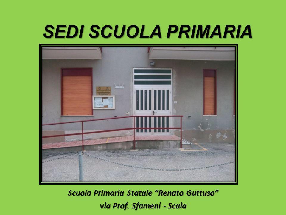 SEDI SCUOLA PRIMARIA Scuola Primaria Statale Renato Guttuso via Prof. Sfameni - Scala