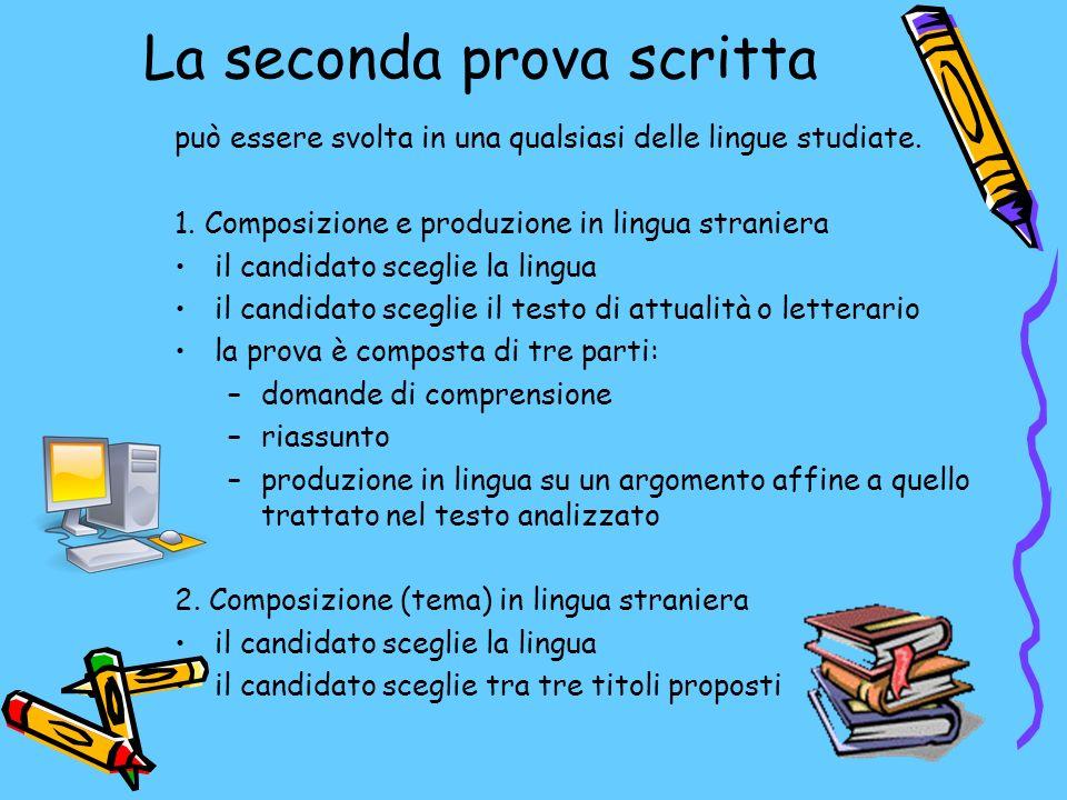 La seconda prova scritta può essere svolta in una qualsiasi delle lingue studiate.