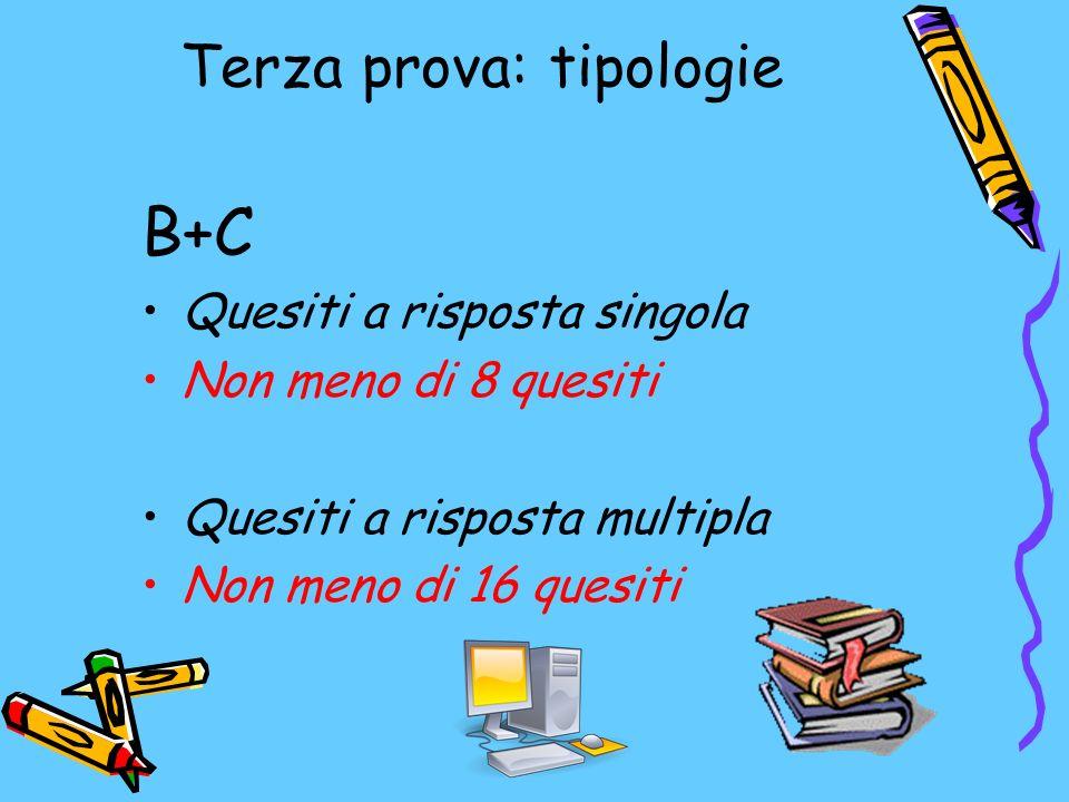 Terza prova: tipologie B+C Quesiti a risposta singola Non meno di 8 quesiti Quesiti a risposta multipla Non meno di 16 quesiti