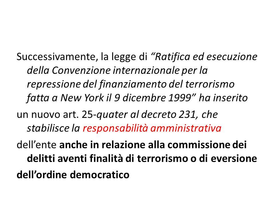 Successivamente, la legge di Ratifica ed esecuzione della Convenzione internazionale per la repressione del finanziamento del terrorismo fatta a New York il 9 dicembre 1999 ha inserito un nuovo art.