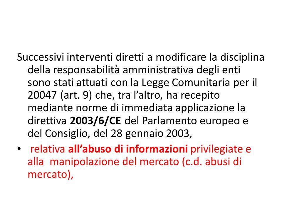 Successivi interventi diretti a modificare la disciplina della responsabilità amministrativa degli enti sono stati attuati con la Legge Comunitaria per il 20047 (art.