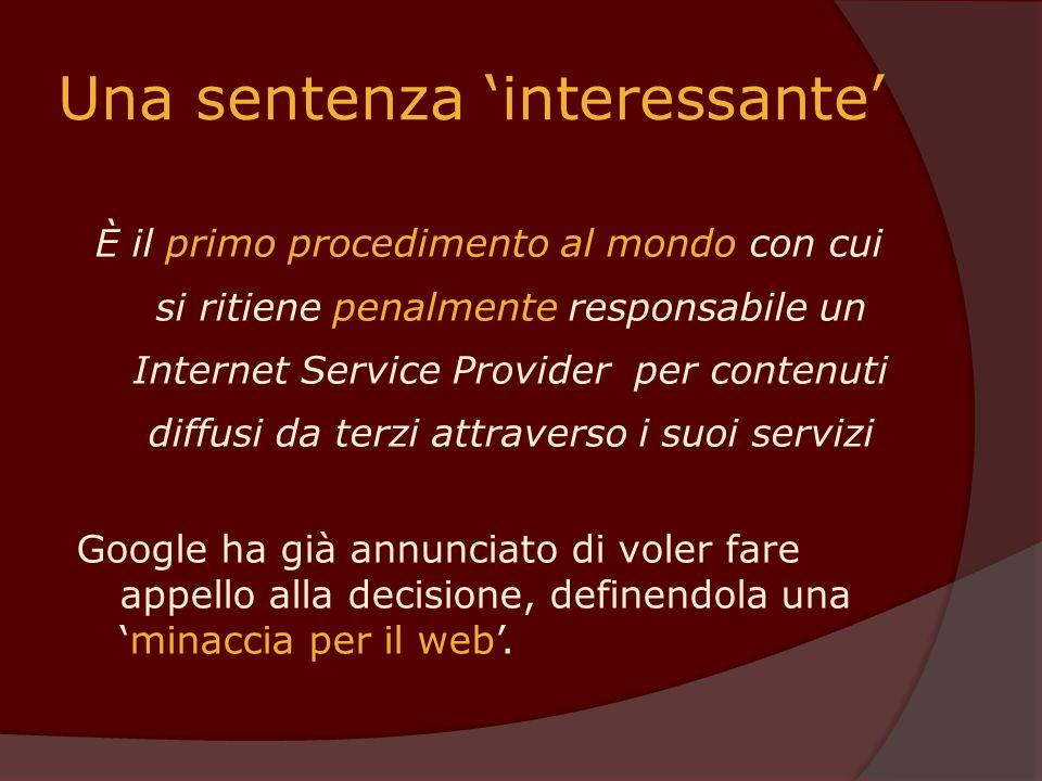 Una sentenza interessante È il primo procedimento al mondo con cui si ritiene penalmente responsabile un Internet Service Provider per contenuti diffu