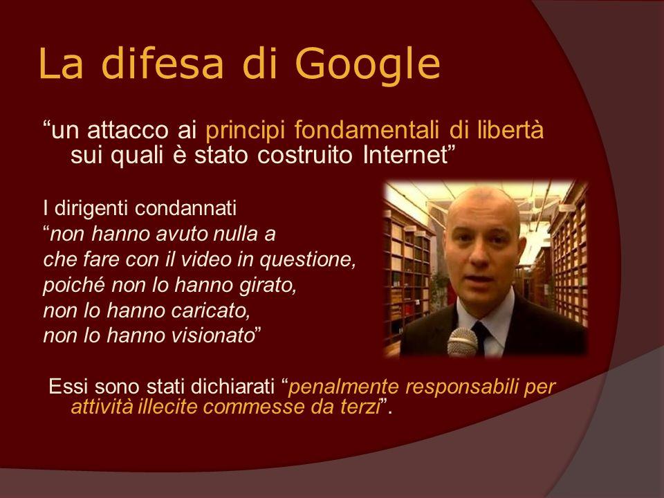 La difesa di Google un attacco ai principi fondamentali di libertà sui quali è stato costruito Internet I dirigenti condannati non hanno avuto nulla a