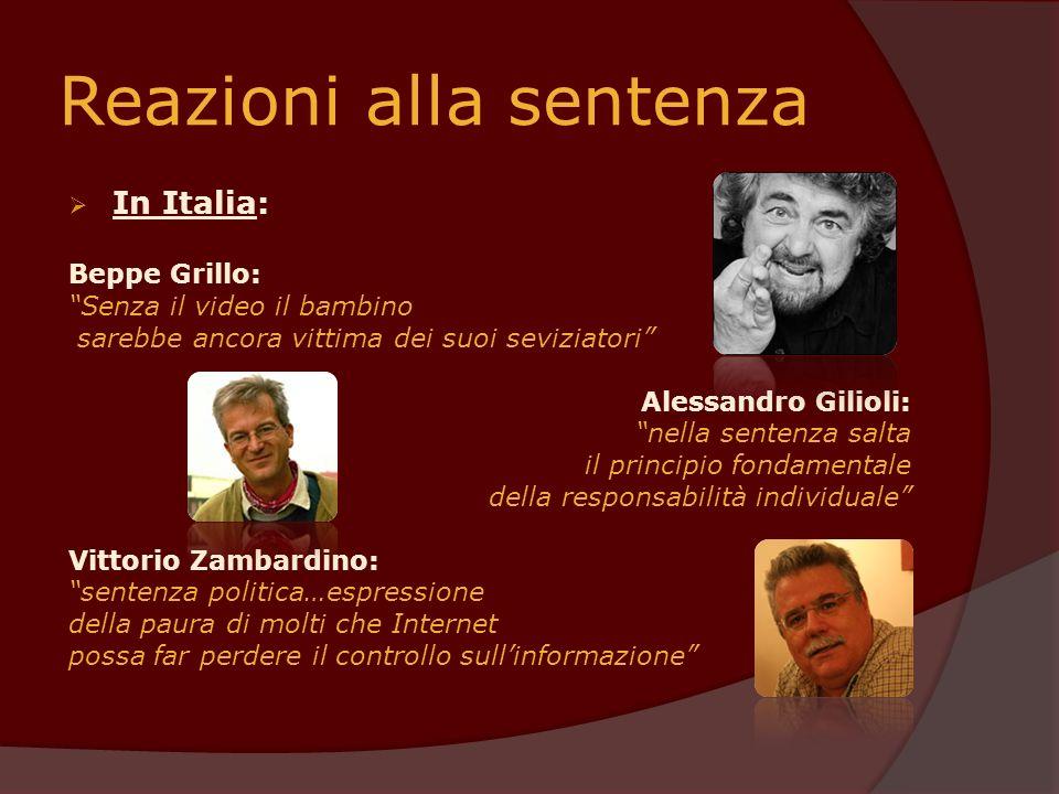 Reazioni alla sentenza In Italia: Beppe Grillo: Senza il video il bambino sarebbe ancora vittima dei suoi seviziatori Alessandro Gilioli: nella senten