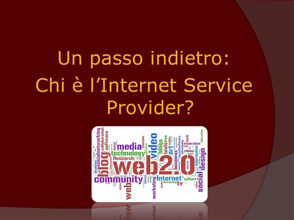 Un passo indietro: Chi è lInternet Service Provider?