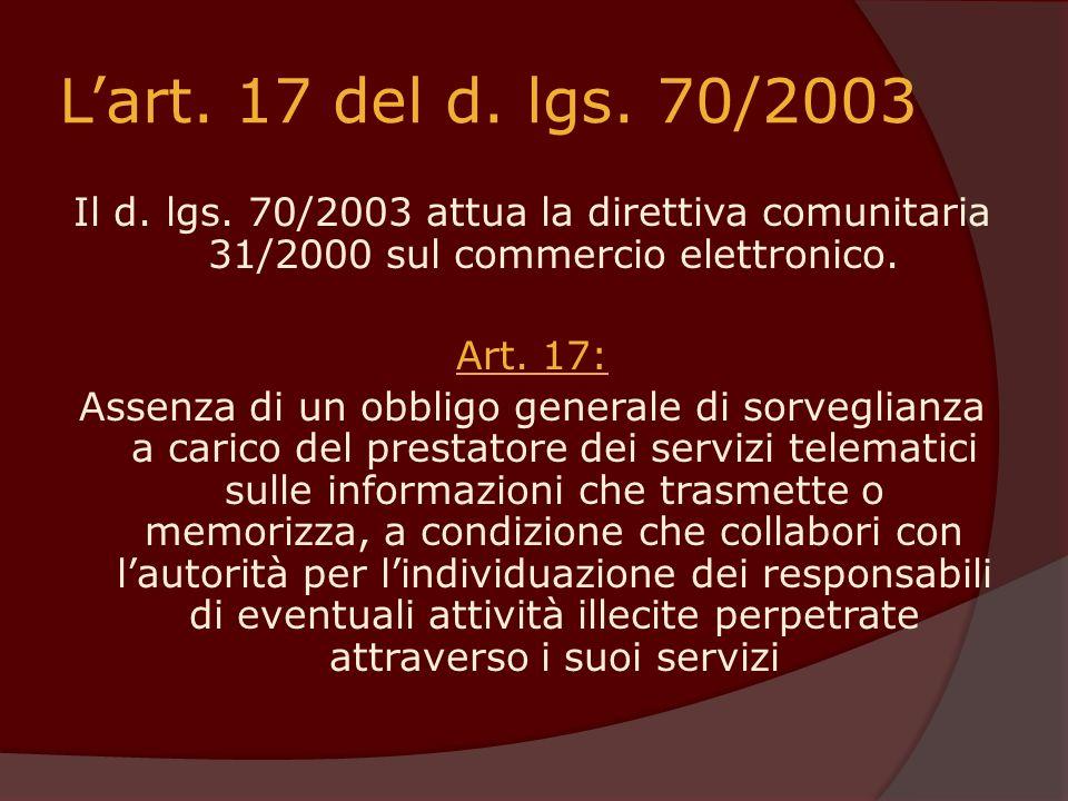 Lart. 17 del d. lgs. 70/2003 Il d. lgs. 70/2003 attua la direttiva comunitaria 31/2000 sul commercio elettronico. Art. 17: Assenza di un obbligo gener