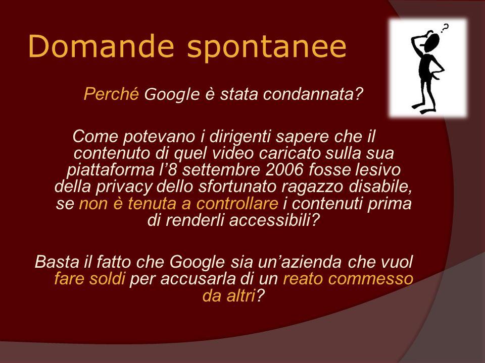 Domande spontanee Perché Google è stata condannata? Come potevano i dirigenti sapere che il contenuto di quel video caricato sulla sua piattaforma l8