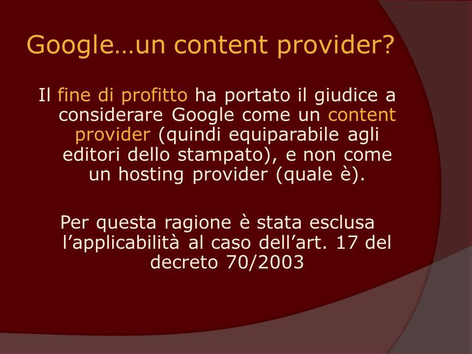 Google…un content provider? Il fine di profitto ha portato il giudice a considerare Google come un content provider (quindi equiparabile agli editori