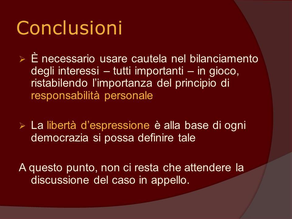 Conclusioni È necessario usare cautela nel bilanciamento degli interessi – tutti importanti – in gioco, ristabilendo limportanza del principio di resp