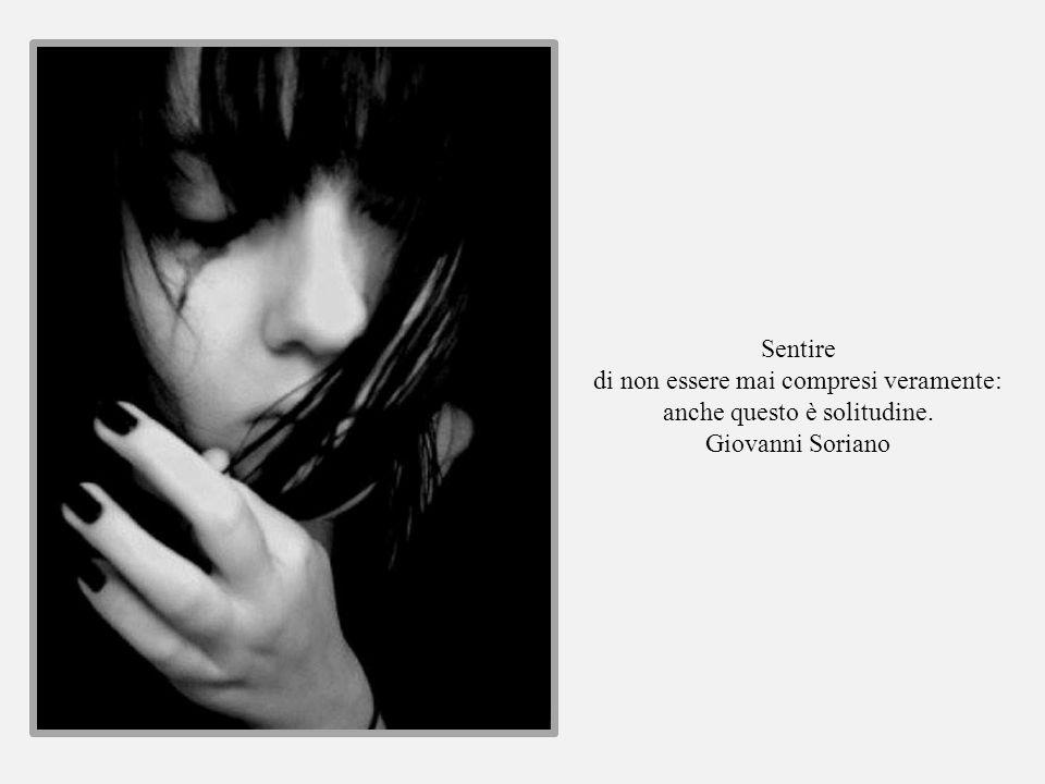 Ci sono momenti di solitudine che cadono allimprovviso come una maledizione, nel bel mezzo di una giornata. Sono i momenti in cui lanima non vibra più