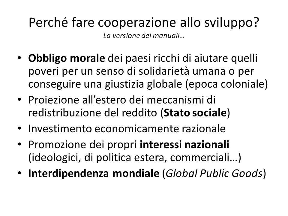 Perché fare cooperazione allo sviluppo? La versione dei manuali… Obbligo morale dei paesi ricchi di aiutare quelli poveri per un senso di solidarietà