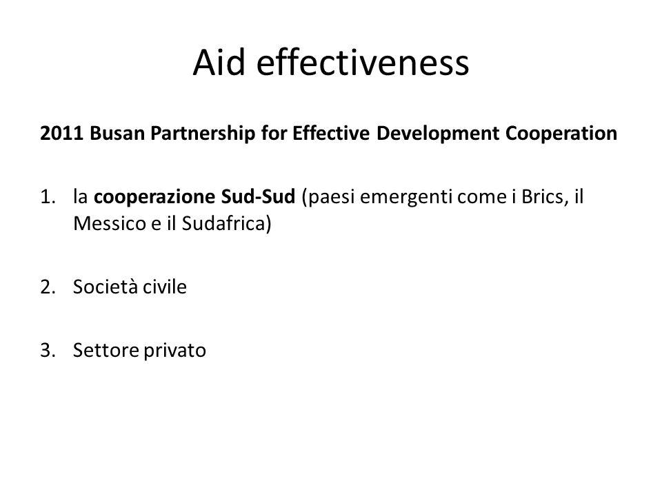 Aid effectiveness 2011 Busan Partnership for Effective Development Cooperation 1.la cooperazione Sud-Sud (paesi emergenti come i Brics, il Messico e i