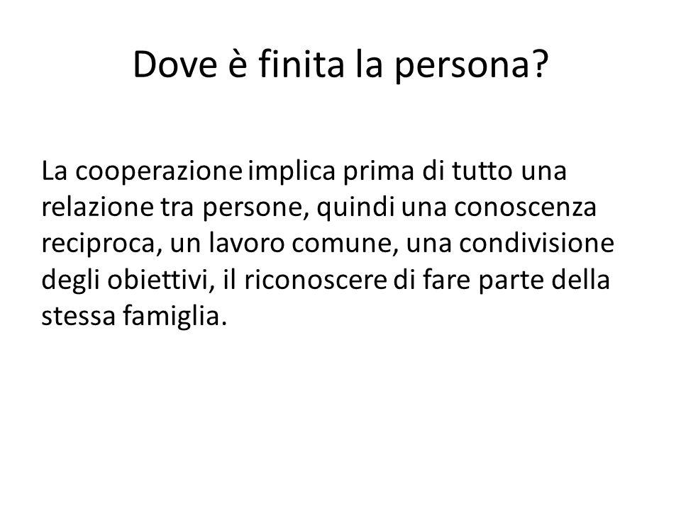 Dove è finita la persona? La cooperazione implica prima di tutto una relazione tra persone, quindi una conoscenza reciproca, un lavoro comune, una con