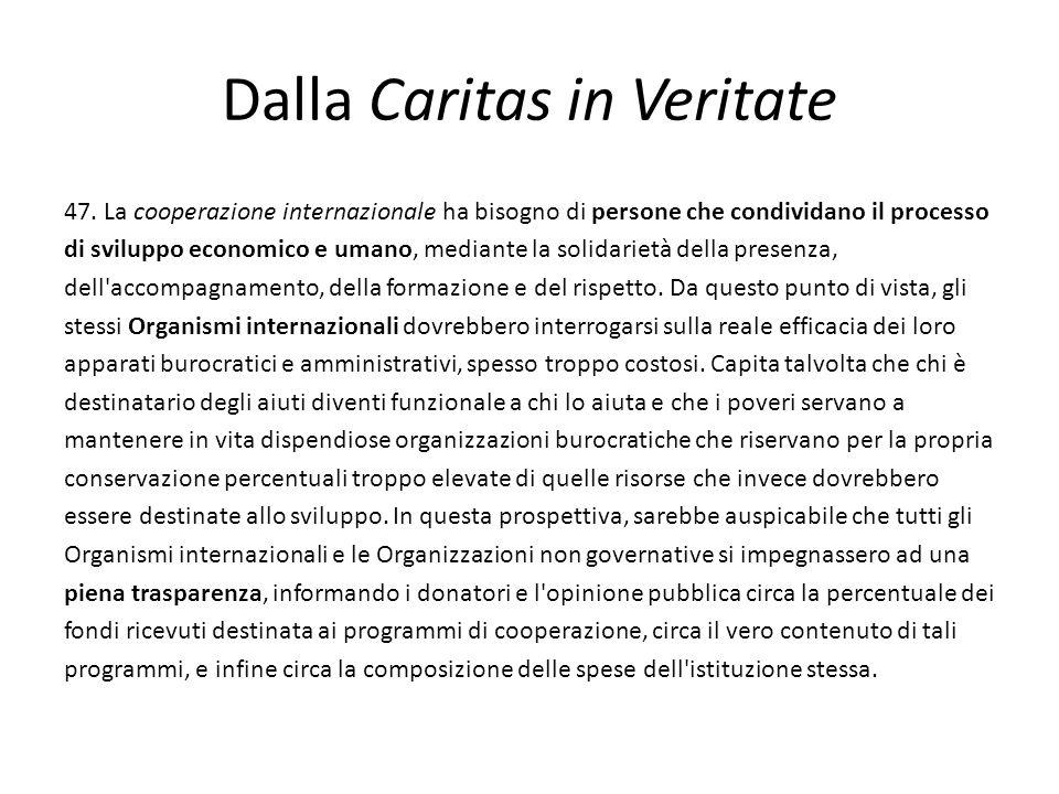 Dalla Caritas in Veritate 47. La cooperazione internazionale ha bisogno di persone che condividano il processo di sviluppo economico e umano, mediante