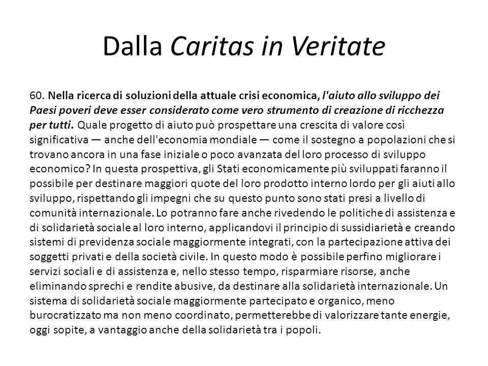 Dalla Caritas in Veritate 60. Nella ricerca di soluzioni della attuale crisi economica, l'aiuto allo sviluppo dei Paesi poveri deve esser considerato