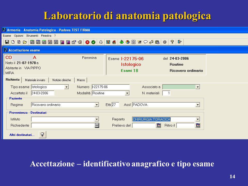 14 Laboratorio di anatomia patologica Accettazione – identificativo anagrafico e tipo esame