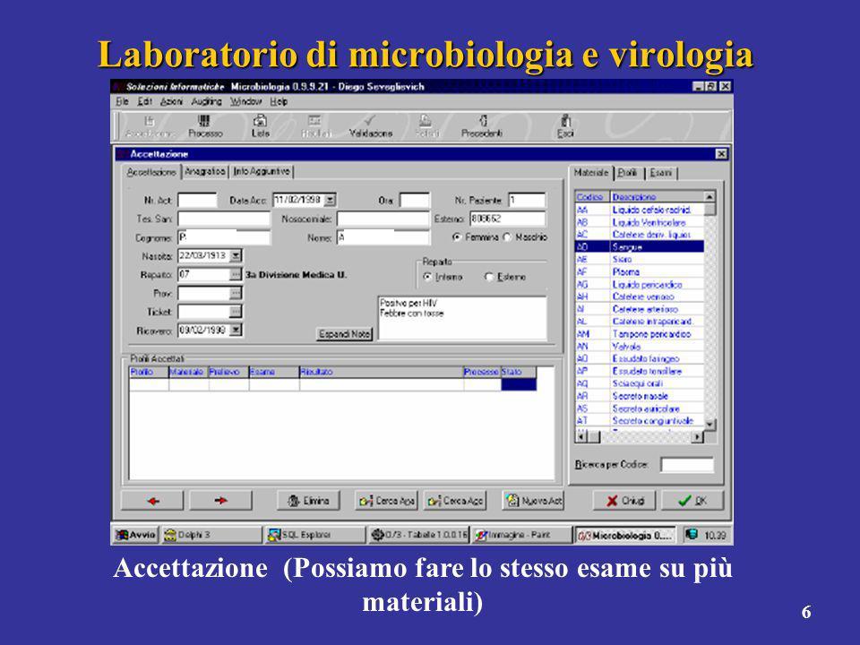 6 Laboratorio di microbiologia e virologia Accettazione (Possiamo fare lo stesso esame su più materiali)