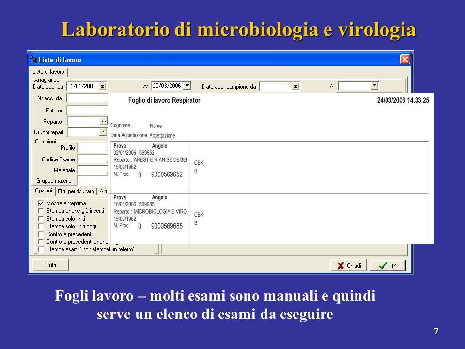 7 Laboratorio di microbiologia e virologia Fogli lavoro – molti esami sono manuali e quindi serve un elenco di esami da eseguire