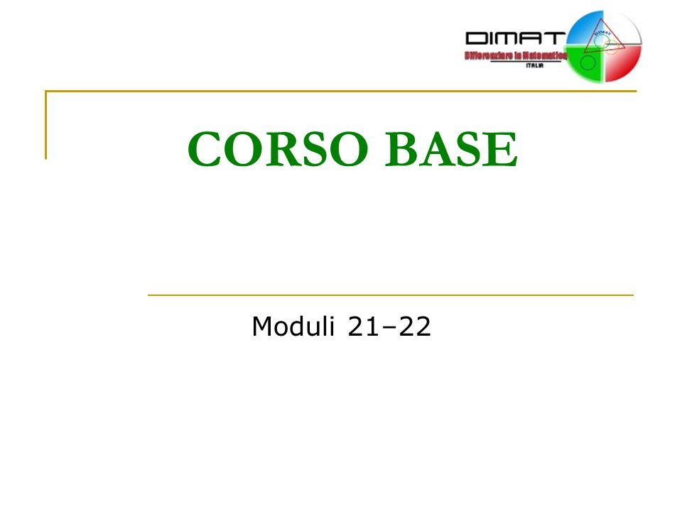 29/04/2014 Corso DIMAT 22 DIVISIONE Si tratta semplicemente di proporre agli allievi delle situazioni reali di partizione e di contenenza.