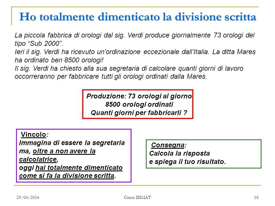 29/04/2014 Corso DIMAT 18 Ho totalmente dimenticato la divisione scritta La piccola fabbrica di orologi dal sig. Verdi produce giornalmente 73 orologi