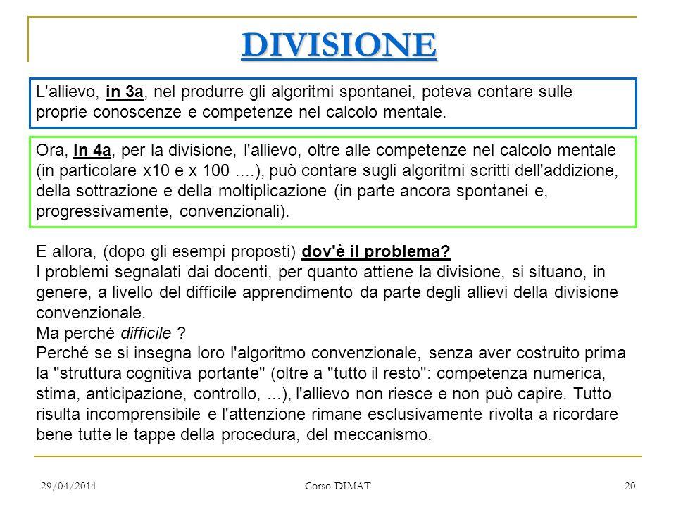 29/04/2014 Corso DIMAT 20 DIVISIONE L'allievo, in 3a, nel produrre gli algoritmi spontanei, poteva contare sulle proprie conoscenze e competenze nel c