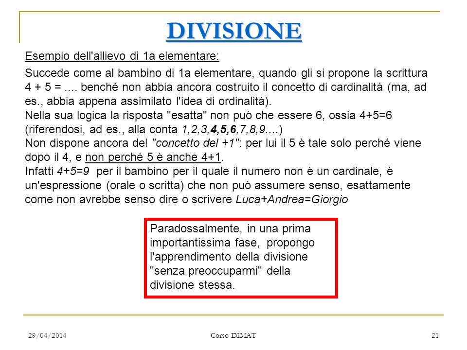 29/04/2014 Corso DIMAT 21 DIVISIONE Esempio dell allievo di 1a elementare: Succede come al bambino di 1a elementare, quando gli si propone la scrittura 4 + 5 =....