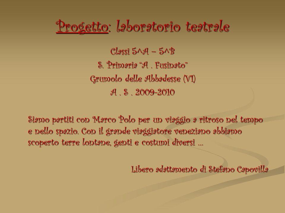 Progetto: laboratorio teatrale Classi 5^A – 5^B S. Primaria A. Fusinato Grumolo delle Abbadesse (VI) A. S. 2009-2010 Siamo partiti con Marco Polo per