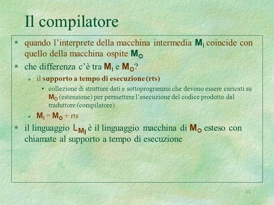 11 Il compilatore quando linterprete della macchina intermedia M I coincide con quello della macchina ospite M O che differenza cè tra M I e M O ? l i