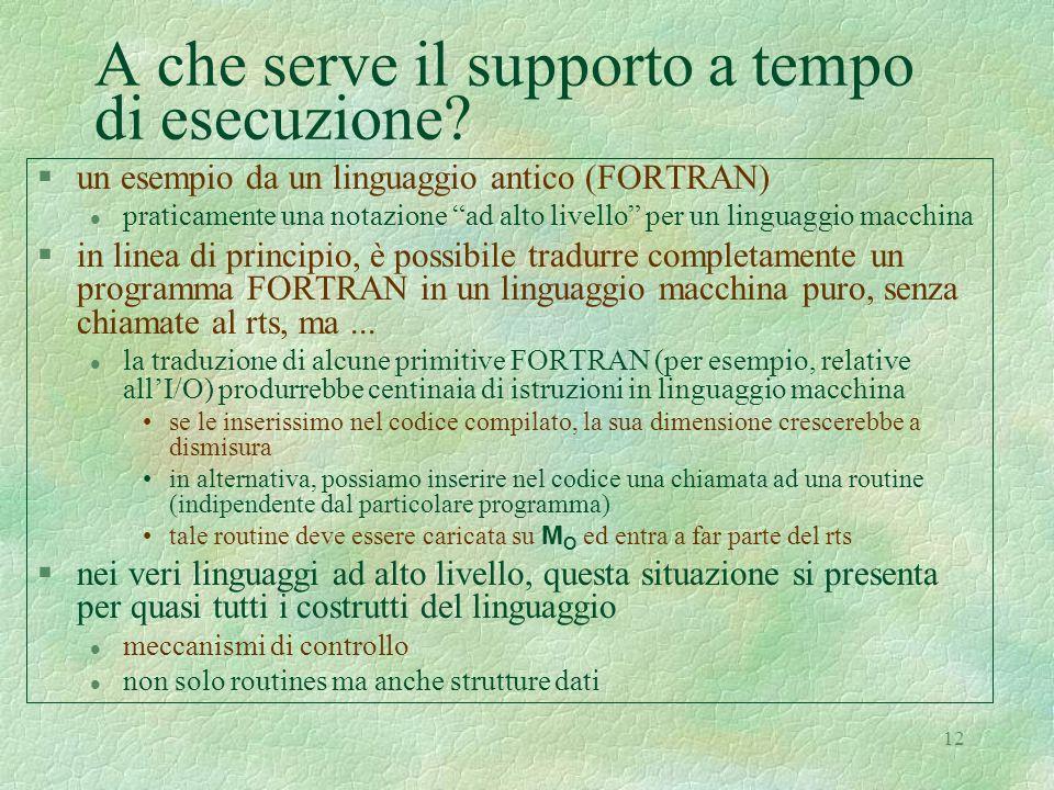 12 A che serve il supporto a tempo di esecuzione? §un esempio da un linguaggio antico (FORTRAN) l praticamente una notazione ad alto livello per un li