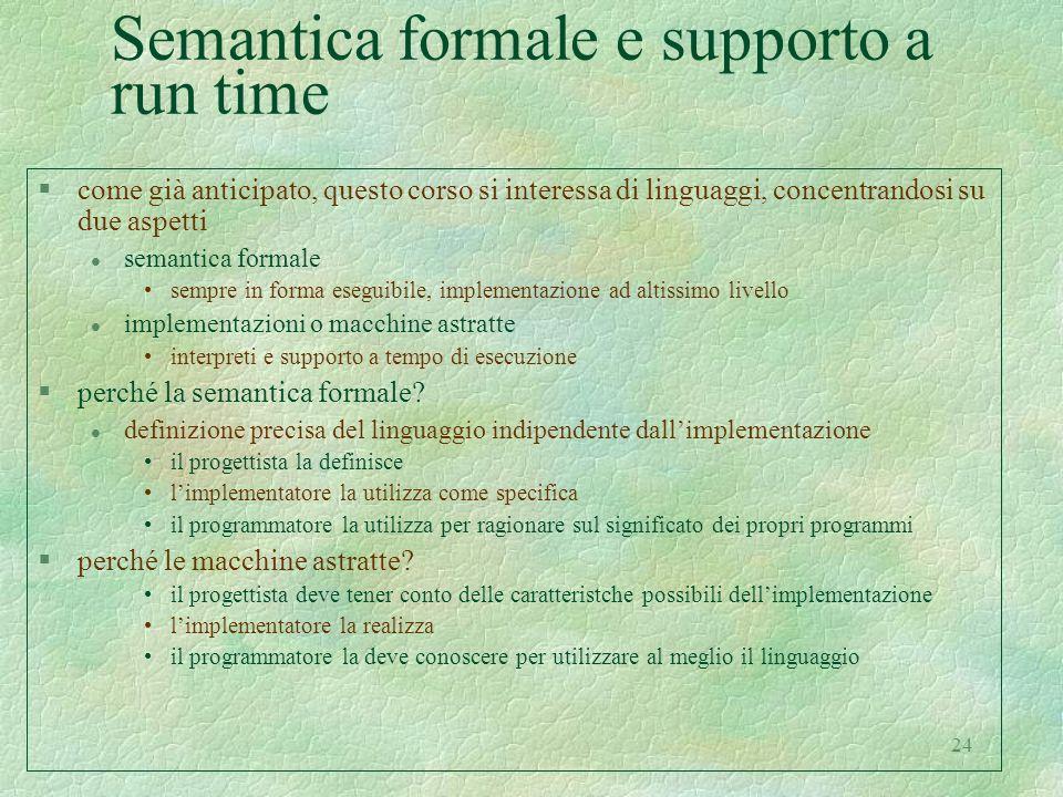 24 Semantica formale e supporto a run time §come già anticipato, questo corso si interessa di linguaggi, concentrandosi su due aspetti l semantica for