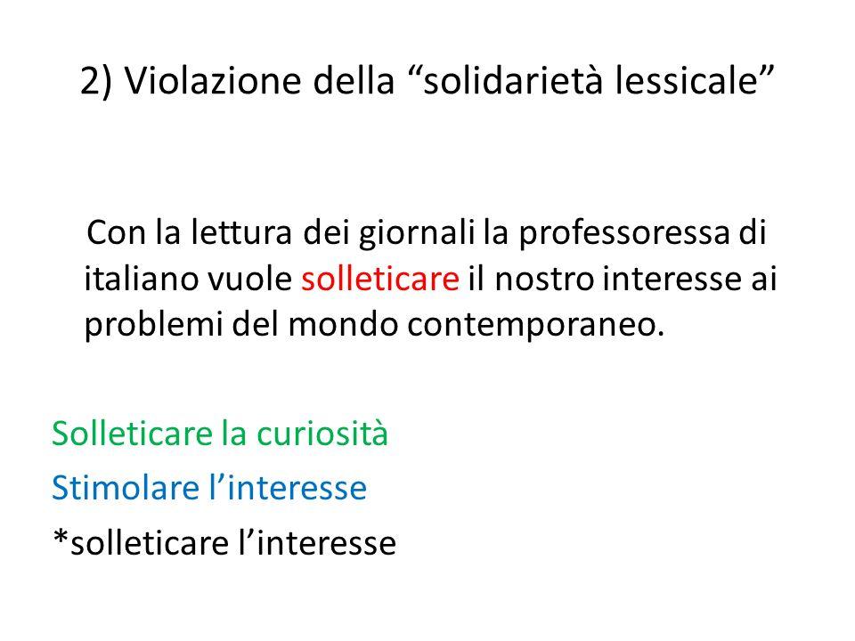 2) Violazione della solidarietà lessicale Con la lettura dei giornali la professoressa di italiano vuole solleticare il nostro interesse ai problemi d