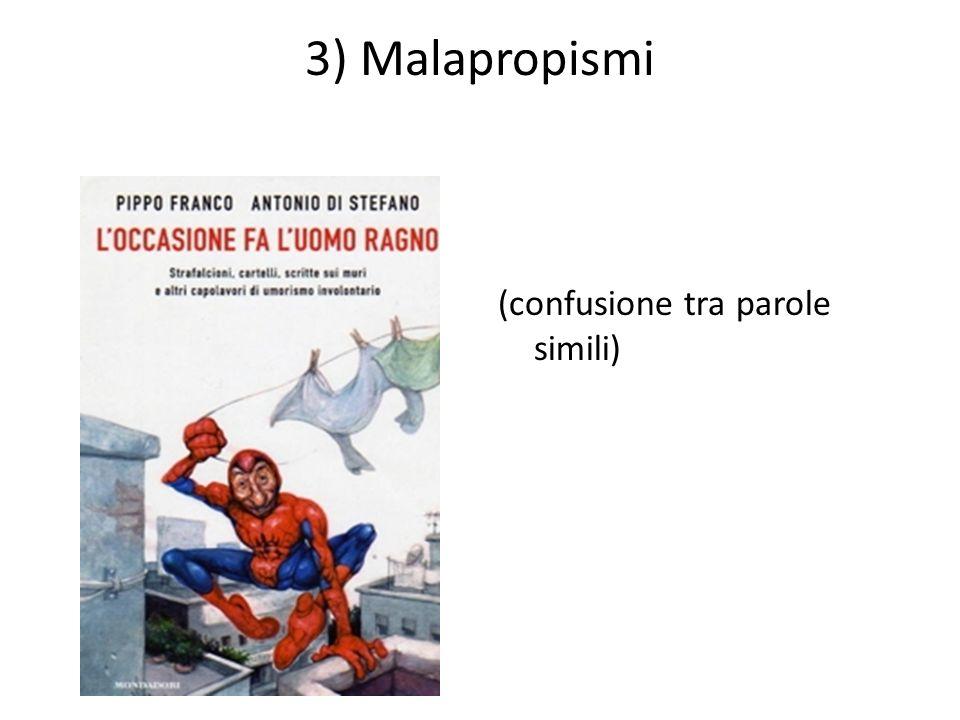 3) Malapropismi (confusione tra parole simili)