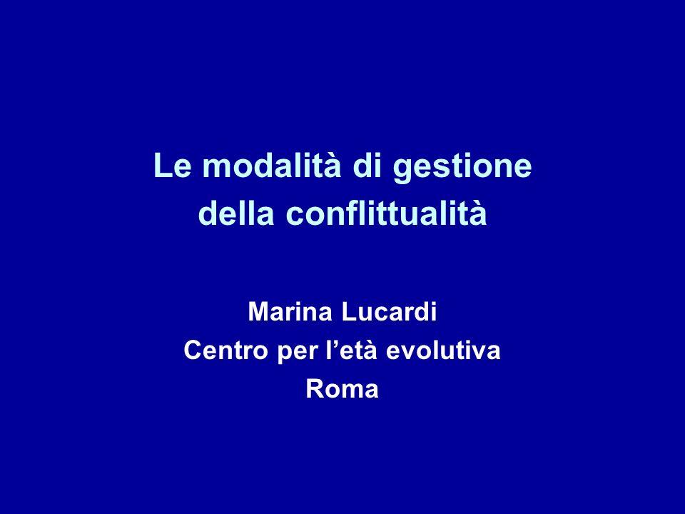 Le modalità di gestione della conflittualità Marina Lucardi Centro per letà evolutiva Roma