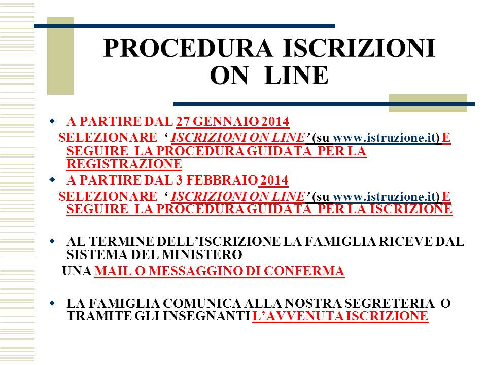 PROCEDURA ISCRIZIONI ON LINE A PARTIRE DAL 27 GENNAIO 2014 SELEZIONARE ISCRIZIONI ON LINE (su www.istruzione.it) E SEGUIRE LA PROCEDURA GUIDATA PER LA