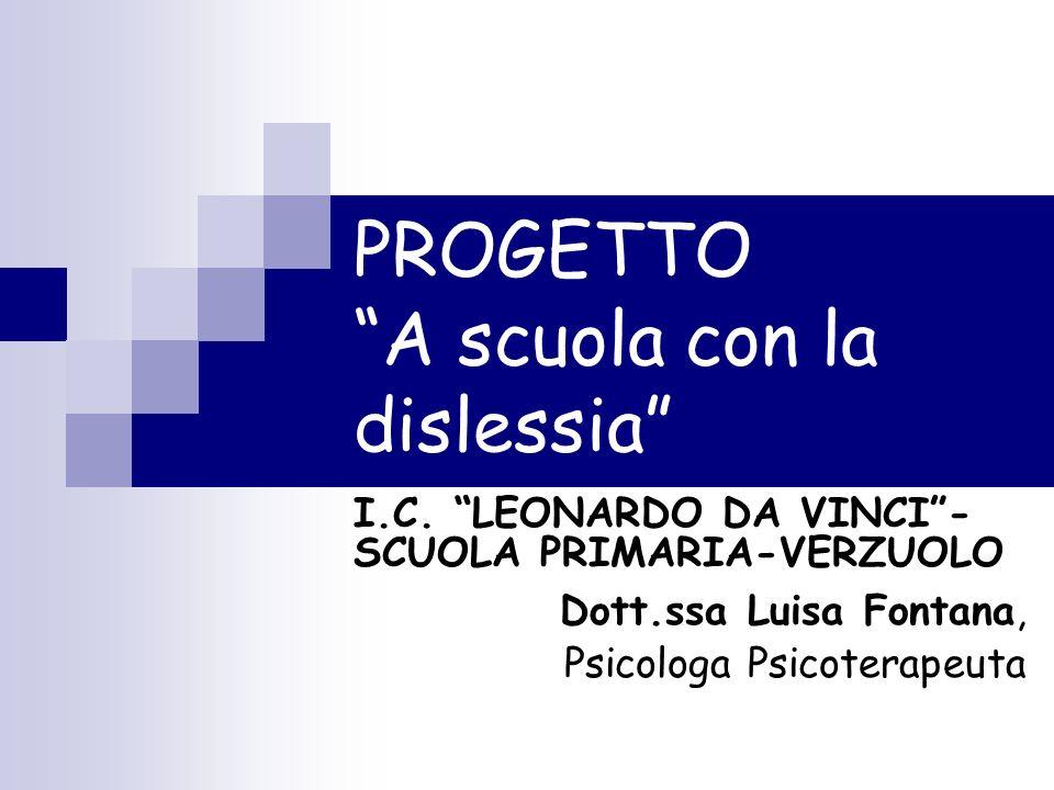 PROGETTO A scuola con la dislessia I.C. LEONARDO DA VINCI- SCUOLA PRIMARIA-VERZUOLO Dott.ssa Luisa Fontana, Psicologa Psicoterapeuta