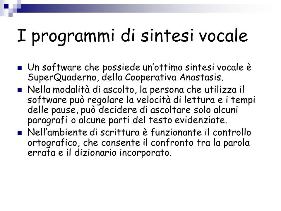 I programmi di sintesi vocale Un software che possiede unottima sintesi vocale è SuperQuaderno, della Cooperativa Anastasis. Nella modalità di ascolto