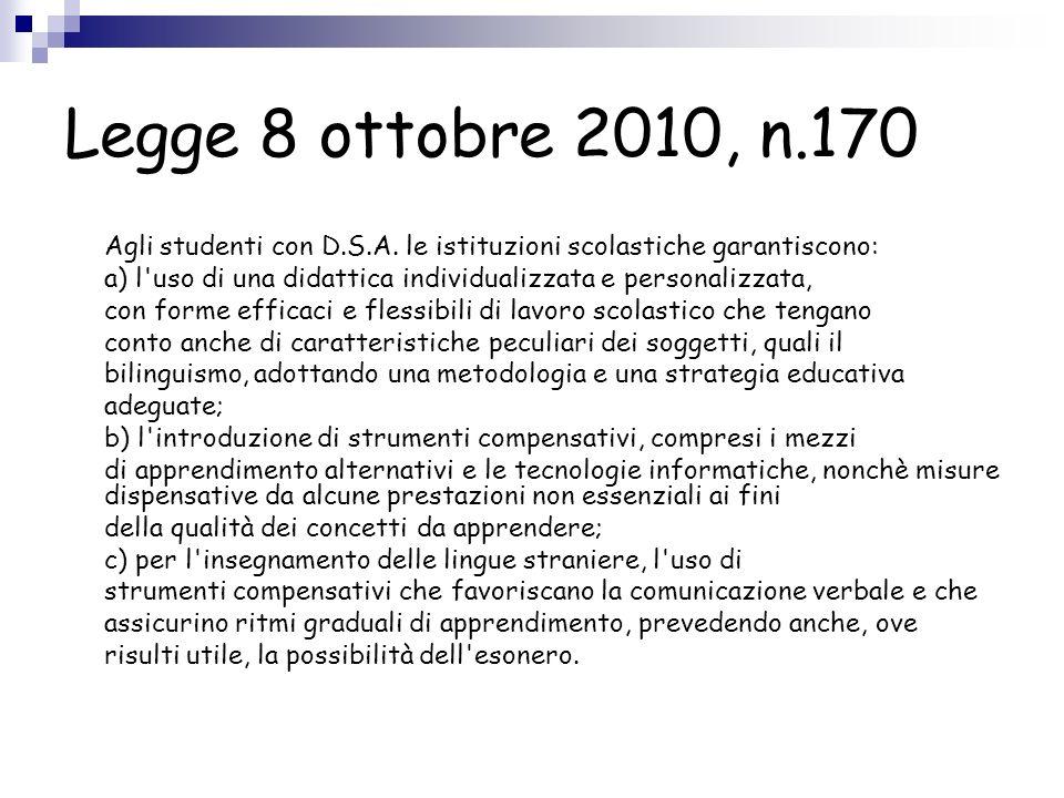 Legge 8 ottobre 2010, n.170 Agli studenti con D.S.A. le istituzioni scolastiche garantiscono: a) l'uso di una didattica individualizzata e personalizz