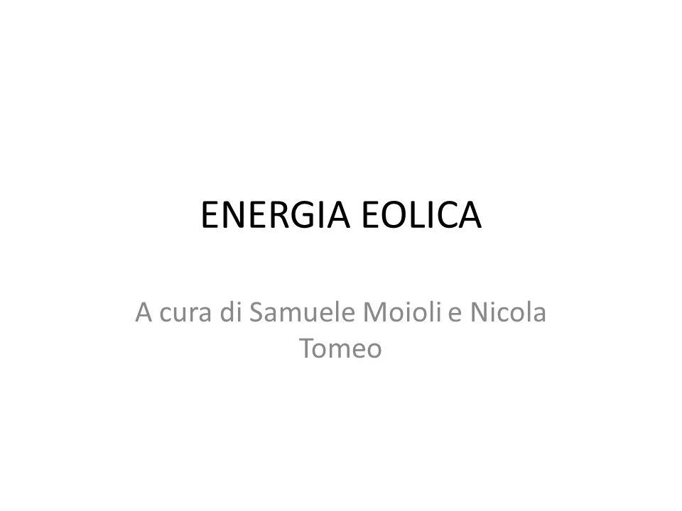 ENERGIA EOLICA A cura di Samuele Moioli e Nicola Tomeo