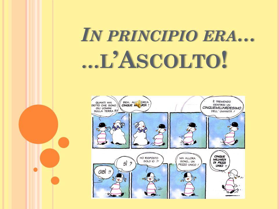 I N PRINCIPIO ERA … … L A SCOLTO !