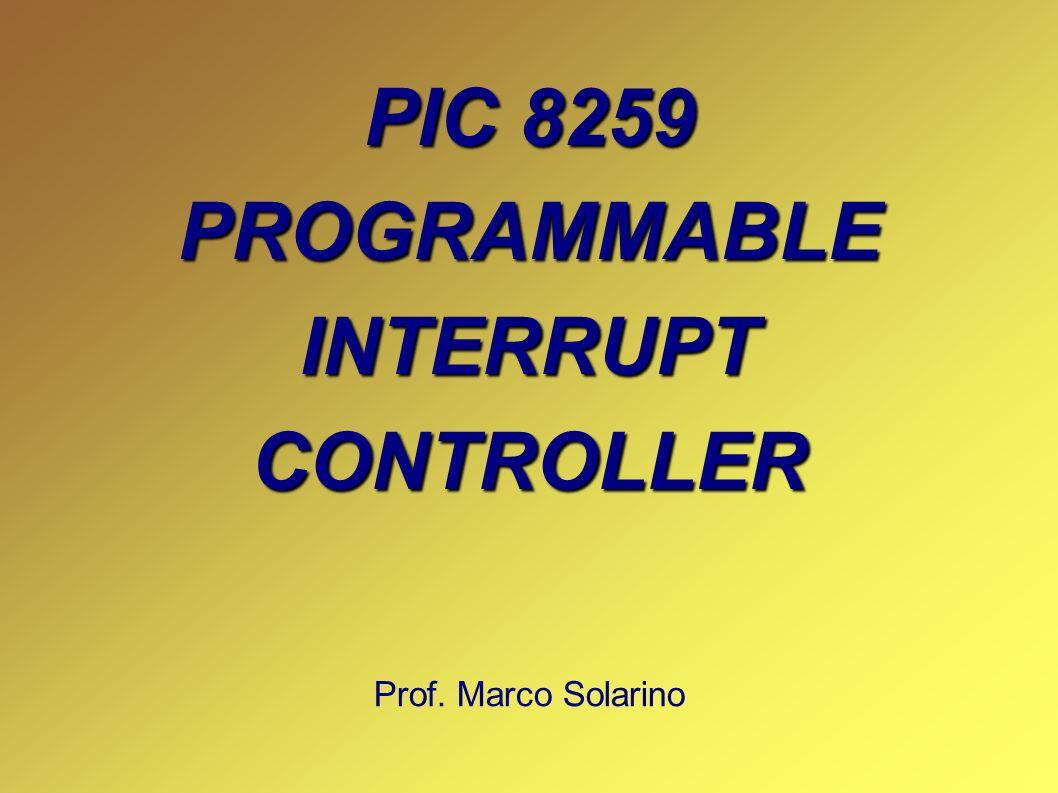PIC 8259 PROGRAMMABLEINTERRUPTCONTROLLER Prof. Marco Solarino