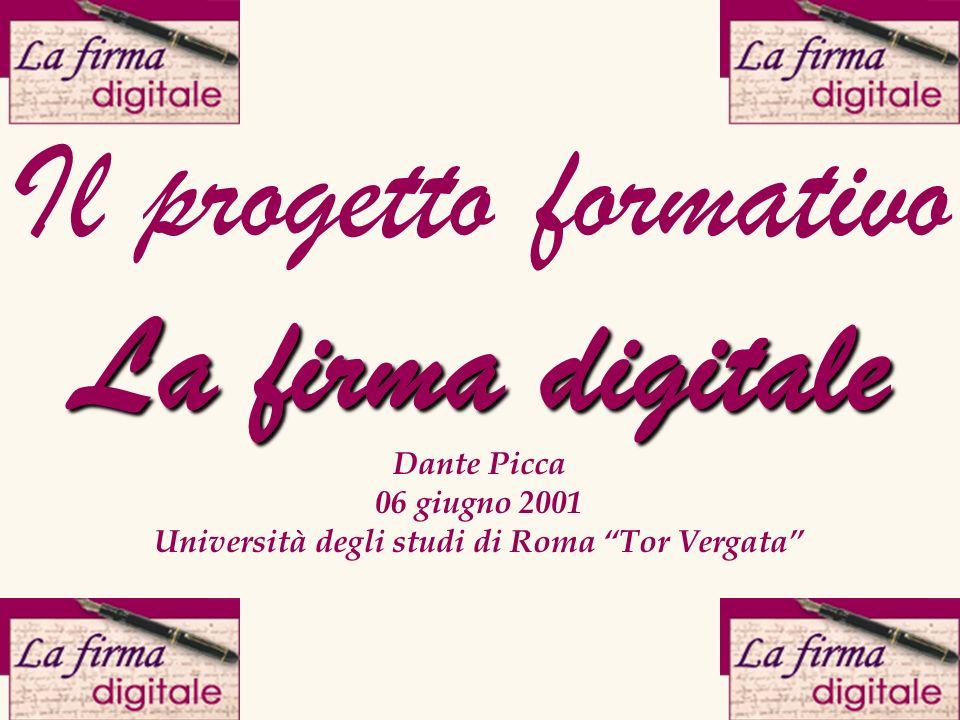 Dante Picca, 06 giugno 2001, Università degli studi di Roma Tor Vergata Perché un corso sulla firma digitale.